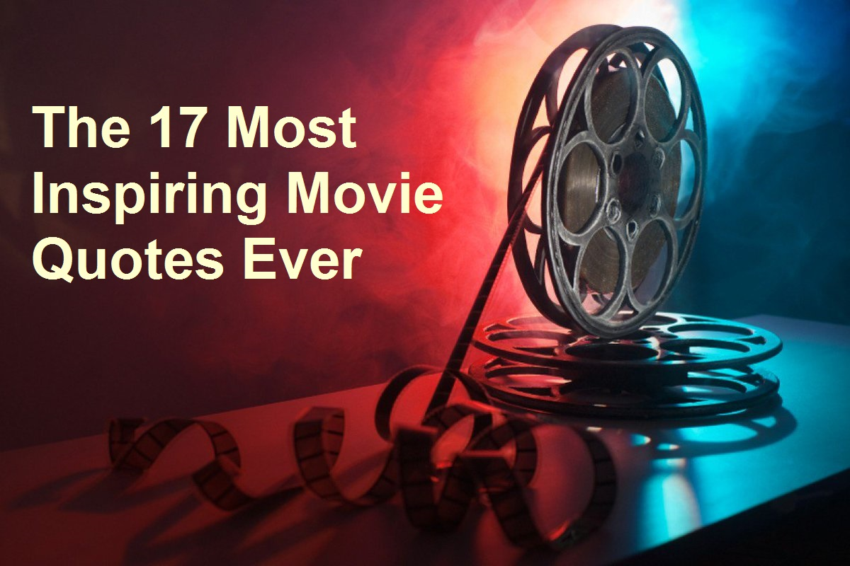 Most Quoted Movie Lines Ever: The 17 Most Inspiring Movie Quotes Ever