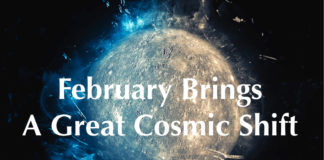 Welcome To February — Expect A Great Cosmic Shift In The Second Half!
